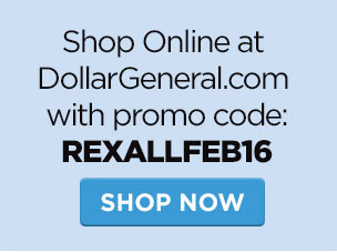 Shop Online at DollarGeneral.com with promo code: REXALLFEB16. Shop Now